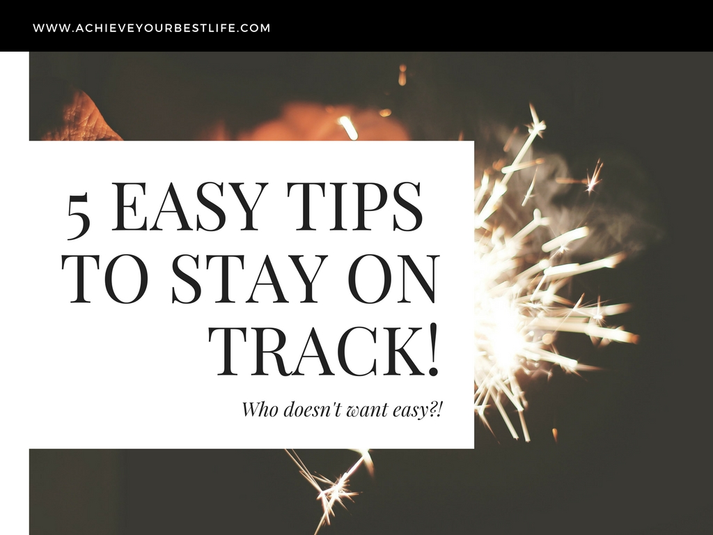 5 easy tips to stay on track tips on how to be successful in life