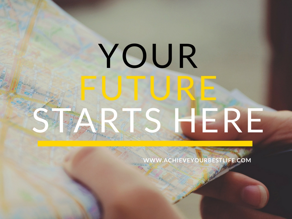 Your Future Starts Here So Make It Great! - Achieve Your