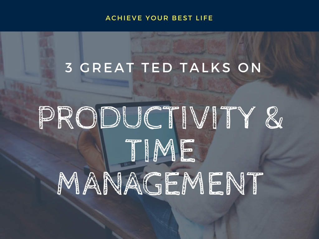 3 Great TED Talks on Productivity and Time Management