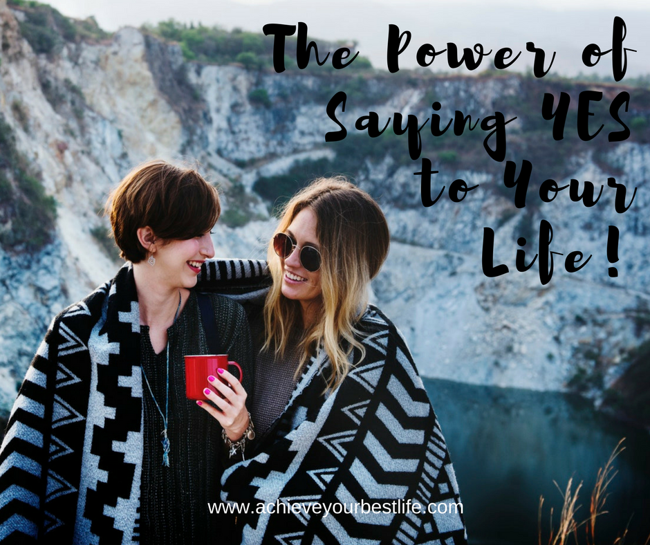 The Power of Saying Yes To Your Life